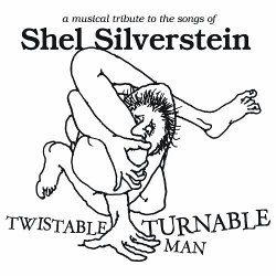 Twistable' Turnable Man: A Musical Tribute to the Songs of Shel Silverstein