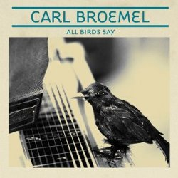 Carl Broemel - <i>All Birds Say</i>