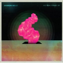 Broken Bells - <i>Meyrin Fields</i>