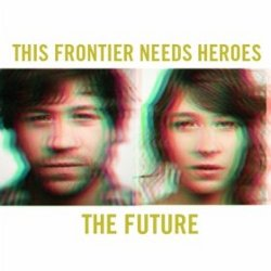 This Frontier Needs Heroes - <i>The Future</i>