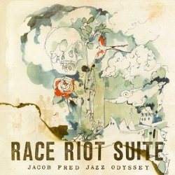 Jacob Fred Jazz Odyssey - <i>Race Riot Suite</i>