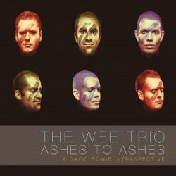 The Wee Trio - <i>Ashes to Ashes: A David Bowie Intraspective</i>