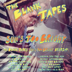 The Blank Tapes - <i>Sun's Too Bright</i>