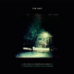 Tin Hat - <i>the rain is a handsome animal (17 songs from the poetry of e.e. cummings)</i>