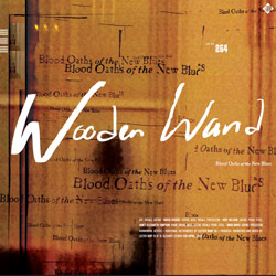 Wooden Wand - <i>Blood Oaths of the New Blues</i>