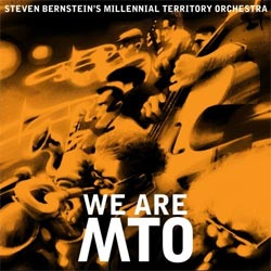 Steven Bernstein and the Millennial Territory Orchestra - <i>We Are MTO</i>