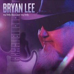 Bryan Lee - <i>My Lady Don't Love My Lady</i>